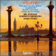 ピツェッティ:ヴェネツィアのロンド他管弦楽作品集 ヴァンスカ/BBCスコティッシュo