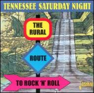 Tennessee Saturday Night -Therural Route To Rock N Roll