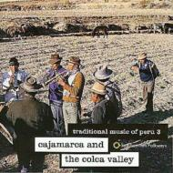 Traditional Music Of Peru 3cajamarca And The Colca Valley