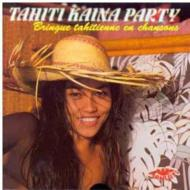 Tahiti Kaina Party -Brique Tahitienne En Chansons