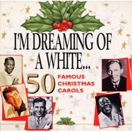 I'm Dreaming Of A White: 50 Famous Christmas Carols