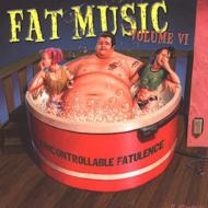 Uncontrollable Fatulence Fat Music Vol.6