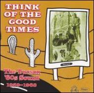 Think Of Good Time -Tucson Sound 1960-1968