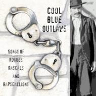 Cool Blue Outlaws -Songs Of Rogues Rascals