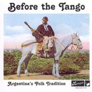Before The Tango -Argentina'sfolk Tradition