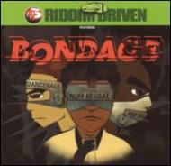 Bondage -Riddim Driven
