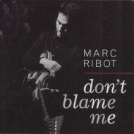 Marc Ribot/Don't Blame Me