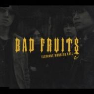 BAD FRUITS