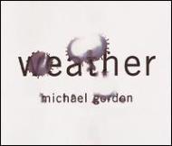Michael Gordon: Weather
