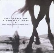 Last Chance For A Thousand Years -Greatest Hits From 90s