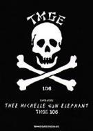 THEE MICHELLE GUN ELEPHANT「TMGE 106」 バンド・スコア