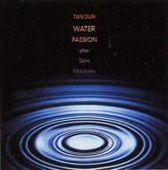 Water Passion After St.matthew: Tan Dun /