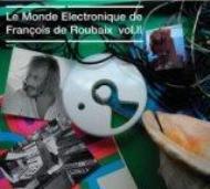 Le Monde Electronique De Francois De Roubaix: Vol.2
