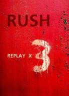 Rush/Replay X3 (+cd)