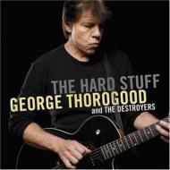 George Thorogood/Hard Stuff