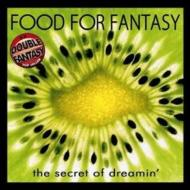 Food For Fantasy/Secret Of Dreamin'