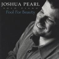 Joshua Pearl/Fool For Beauty