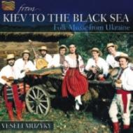 From Kiev To The Black Sea: Folk Music From Ukraine