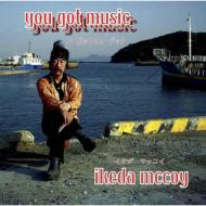 you got music