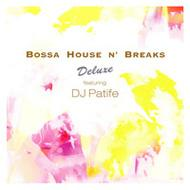 Bossa House N' Breaks: Deluxefeaturing Patife