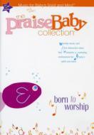 Childrens (子供向け)/Praise Baby Collection: Born To Worship