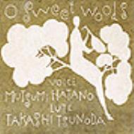 O Sweet Woods-優しい森よ: 波多野睦美(Ms), つのだたかし(Lute)