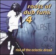 Roots Of Dub Funk: Vol.4: Riseof The Eclectic Dread