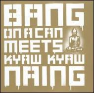 Bang On A Can Meets Kyaw Kyawnaing
