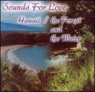 Sounds For Love -Hawaii / Forest & The Water