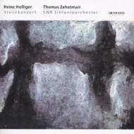 ヴァイオリン協奏曲 Zehetmair(Vn)、Holliger / Swd.rso +ysaye Sonata.3