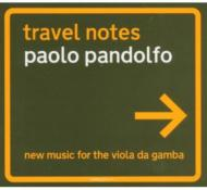 Travel Notes -New Music for the Viola da Gamba : Paolo Pandolfo