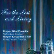 For The Lost And Living: Rutgers Wind Ensemble, Rutgers Kirkpatrick.cho