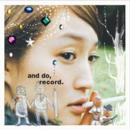 And Do.Record.【Copy Control CD】