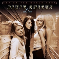 Dixie Chicks : Top Of The World Tour Live