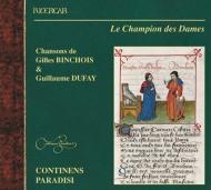 Le Champion Des Dames-chansons De Binchois & Dufay: Continens Paradisi