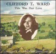 This Was Our Love -A Collection Of 21 Clifford T Ward Rarities 1968-