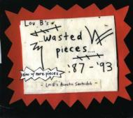 Lou B's Wasted Pieces 87-93