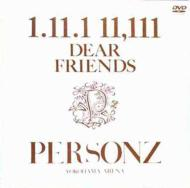 1.11.1 11,111 DEAR FRIENDS〜PERSONZ YOKOHAMA ARENA〜