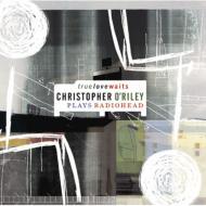 True Love Waits -C.o'riley Plays Radiohead