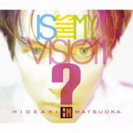 Is This My Vision ? -Hideaki Matsuoka The Best In Epic