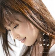 Too far away〜女のこころ〜