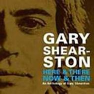 Here & There, Now & Then: An Anthology Of Gary Shearston