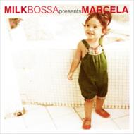 Marcela/Milk Bossa Presents Marcela