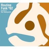Routine Funk: #02 Selected By Kei Kobayashi