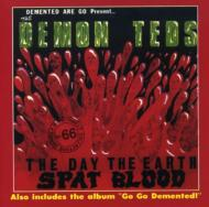 Demented Are Go/Day The Earth Spat Blood / Go Go Demented