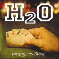 H2O/Nothing To Prove