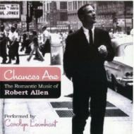 Chances Are: The Romantic Music Of Robert Allen