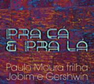 Pra Ca E Pra La: Paulo Moura Trilha Jobim E Gershwin