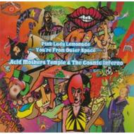 Acid Mothers Temple / Cosmic Inferno/Pink Lady Lemonade: You're From Outer Space