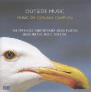 Campion Edmund (1957-)/Outside Music: San Francisco Contemporary Music Players